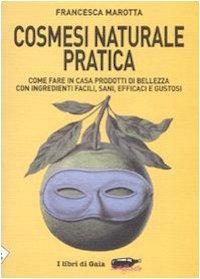 Cosmesi Naturale Pratica di Francesca Marotta
