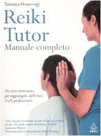 Reiki tutor. Manuale completo di Tammaya Honervogt